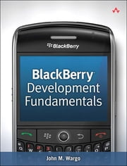 BlackBerry Development Fundamentals ebook by John M. Wargo