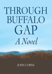 THROUGH BUFFALO GAP - A novel ebook by John Corns