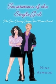 Temptations of the Single Girl - The Ten Dating Traps You Must Avoid ebook by Nina Atwood