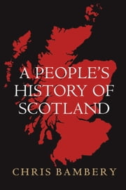 A People's History of Scotland ebook by Chris Bambery
