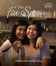 The Fat Spoon Cookbook ebook by Michelle Pong,Melissa Pong