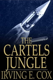 The Cartels Jungle ebook by Irving E. Cox