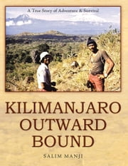 Kilimanjaro Outward Bound - A True Story of Adventure & Survival ebook by Salim Manji