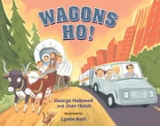 Wagons Ho! ebook by Joan Holub,George Hallowell