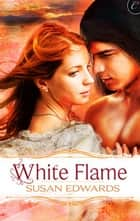 White Flame: Book Seven of Susan Edwards' White Series ebook by Susan Edwards