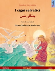 I cigni selvatici – جنگلی ہنس. Libro illustrato in doppia lingua tratto da una fiaba di Hans Christian Andersen (italiano – urdu) ebook by Ulrich Renz