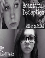 Beautiful Deception: Kill or Be Killed ebook by Ladell Parks