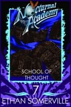 Nocturnal Academy 7: School of Thought ebook by Ethan Somerville