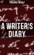 A WRITER'S DIARY - Events Recorded from 1918-1941 ebook by Virginia Woolf