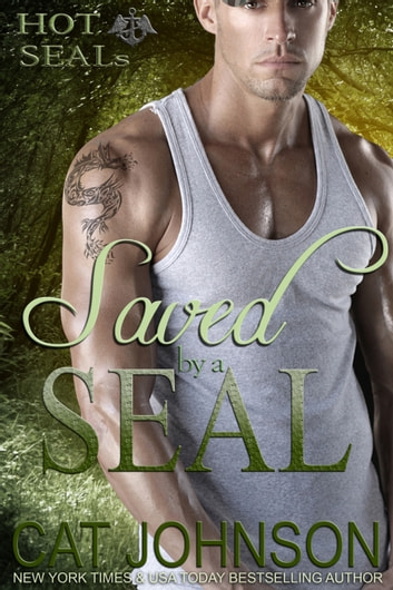 Saved by a SEAL - A Hot SEALs Romance ebook by Cat Johnson