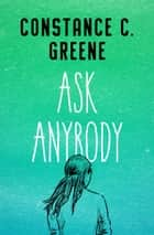 Ask Anybody ebook by Constance C. Greene