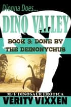Done By The Deinonychus - Dionna Does Dino Valley, #3 ebook by Verity Vixxen