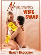Newlywed Wife Swap (A Swinger Sex Bride Sex Erotica Story) ebook by Nancy Brockton