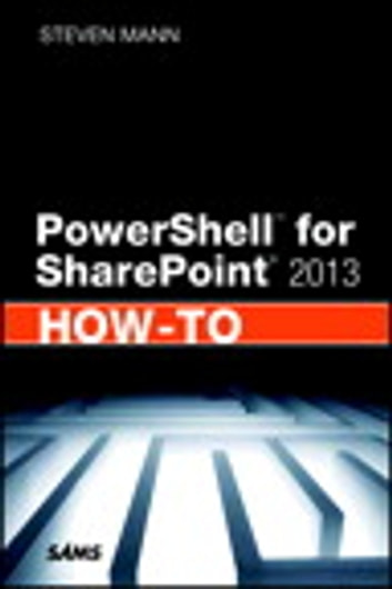PowerShell for SharePoint 2013 How-To ebook by Steven Mann