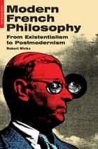 Modern French Philosophy - From Existentialism to Postmodernism ebook by Robert Wicks