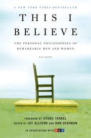 This I Believe - The Personal Philosophies of Remarkable Men and Women ebook by Jay Allison,Dan Gediman