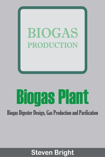 Biogas Plant: Biogas Digester Design, Gas Production and Purification