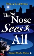 The Nose Sees All ebook by Holly L. Lewitas