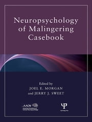 Neuropsychology of Malingering Casebook ebook by Joel E. Morgan,Jerry J. Sweet