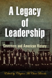 A Legacy of Leadership - Governors and American History ebook by Clayton McClure Brooks