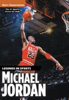 Michael Jordan - Legends in Sports ebook by Matt Christopher