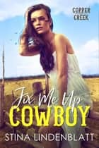 Fix Me Up, Cowboy ebook by Stina Lindenblatt