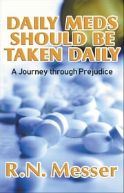 "Daily Meds Should Be Taken Daily ""A Journey through Prejudice"" ebook by R.N. Messer"