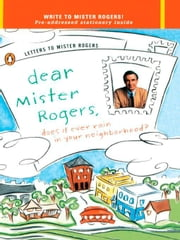 Dear Mr. Rogers, Does It Ever Rain in Your Neighborhood? - Letters to Mr. Rogers ebook by Fred Rogers