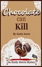 Chocolate Can Kill ebook by Annie Acorn