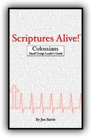 Scriptures Alive!: Colossians Small Group Leader's Guide ebook by Jim Battle