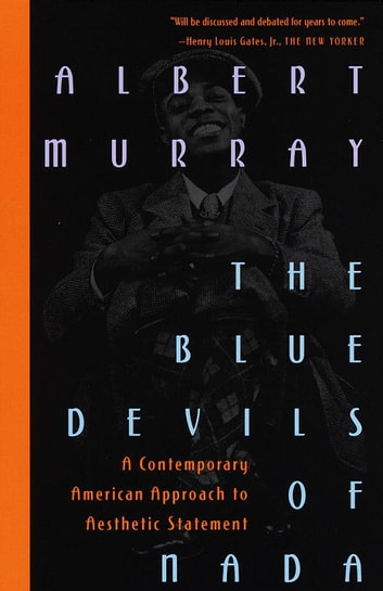 The Blue Devils of Nada - A Contemporary American Approach to Aesthetic Statement ebook by Albert Murray