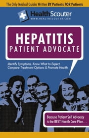 HealthScouter Hepatitis: Hepatitis Treatment and Hepatitis Symptoms: Includes Hepatitis C Symptoms and Hepatitis B Symptoms ebook by Robinson, Katrina