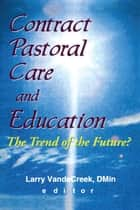 Contract Pastoral Care and Education ebook by Larry Van De Creek