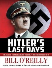 Hitler's Last Days - The Death of the Nazi Regime and the World's Most Notorious Dictator ebook by Bill O'Reilly