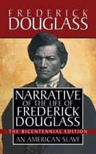 Narrative of the Life of Frederick Douglass - Special Bicentennial Edition ebook by Frederick Douglass