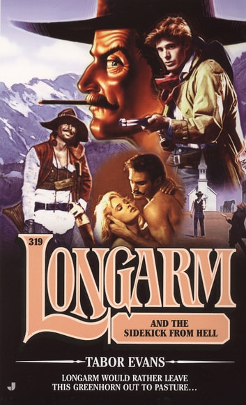 Longarm 319: Longarm and the Sidekick From Hell ebook by Tabor Evans