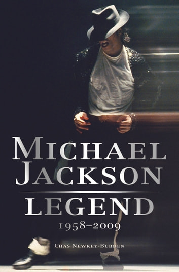 Michael Jackson: Legend: 1958-2009 - 1958-2009 ebook by Chas Newkey-Burden