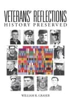 Veterans Reflections ebook by William R. Graser