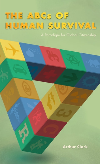 ABC's of Human Survival - A Paradigm for Global Citizenship ebook by Arthur Clark