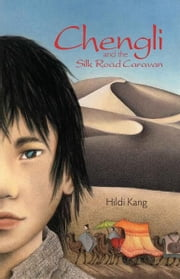 Chengli and the Silk Road Caravan ebook by Hildi Kang
