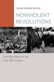Nonviolent Revolutions - Civil Resistance in the Late 20th Century ebook by Sharon Erickson Nepstad