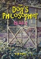The Dog's Philosopher: Gladly ebook by