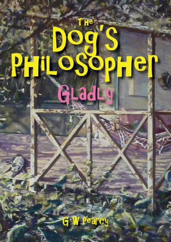 The Dog's Philosopher: Gladly ebook by GW Pearcy