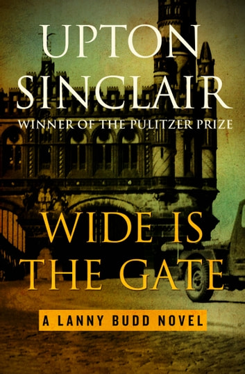 Wide Is the Gate ebook by Upton Sinclair