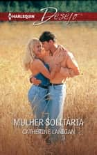 Mulher solitária ebook by Catherine Lanigan
