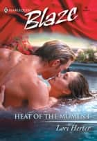 Heat of the Moment ebook by Lori Herter