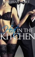 Heat in the Kitchen (Cooking Up Passion, Book 1) ebook by Melissa F. Hart