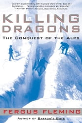 Killing Dragons - The Conquest of the Alps ebook by Fergus Fleming