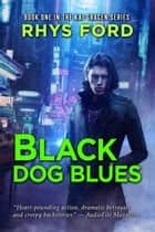 Black Dog Blues 電子書 by Rhys Ford