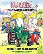Bubbles The Tractor and Chums 'Bubbles' Best Performance' ebook by D Rossmaur
